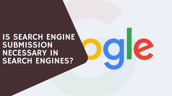 Is Search Engine Submission Necessary in Search Engines?