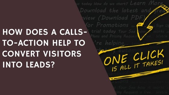 How Does a Calls-To-Action Help to Convert Visitors Into Leads?
