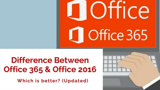 Difference Between Office 365 and Office 2016: Which is better? (Updated)